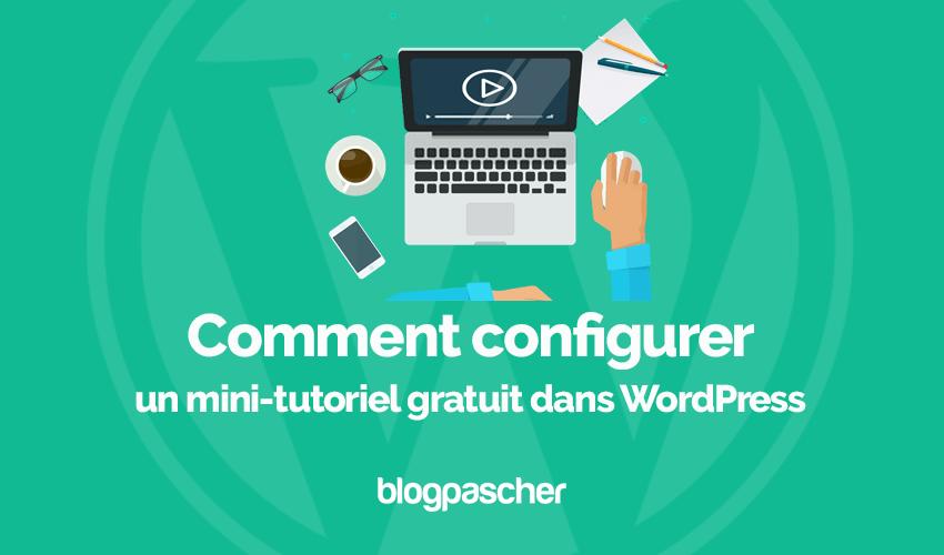 Comment Configurer Mini Tutoriel Gratuit Wordpress Blogpascher
