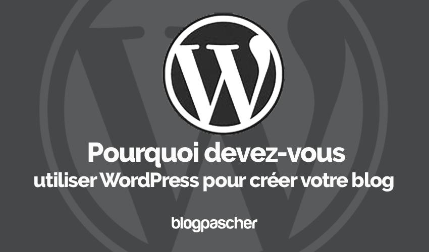 Pourquoi utiliser wordpress creer blog blogpascher