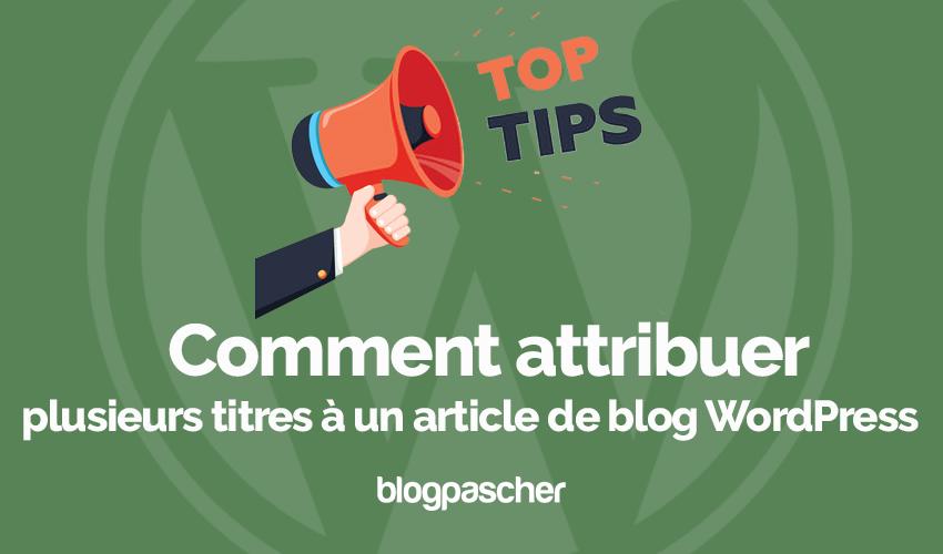Comment attribuer plusieurs titres article blog wordpress