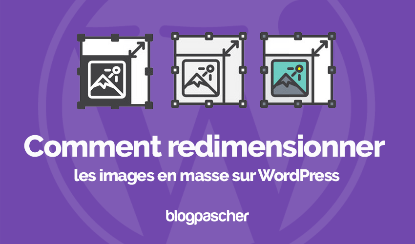 Comment Redimensionner Images En Masse Wordpress Blogpascher