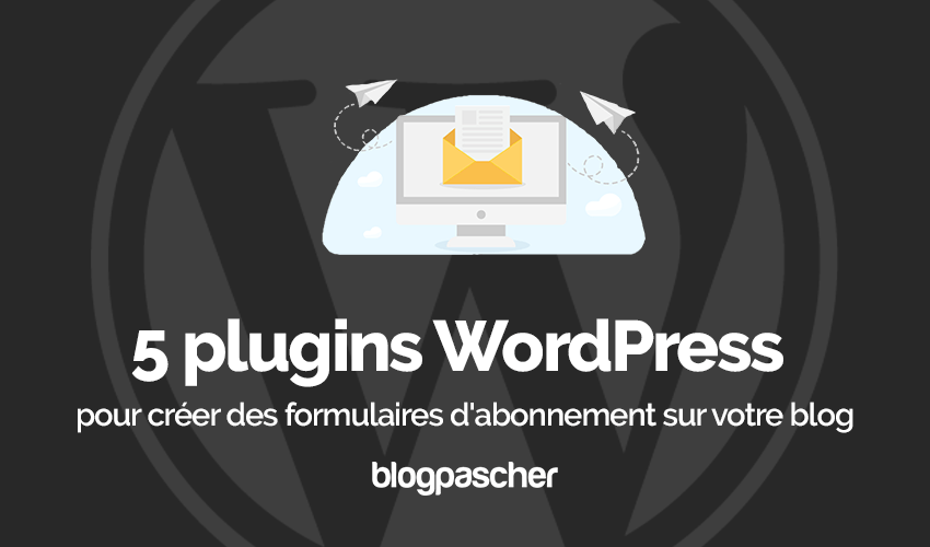 Plugin Wordpress Créer Formulaires Abonnement Blog