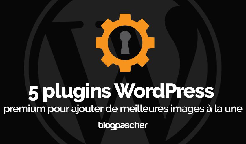 Plugin Wordpress Ajouter Meilleures Images à La Une 1