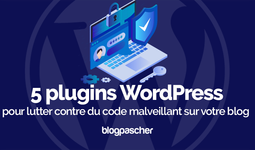 Plugin Wordpress Lutter Contre Code Malveillant Blog