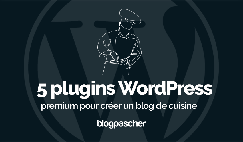 5 Plugins WordPress Premium Pour Creer Un Blog De Cuisine