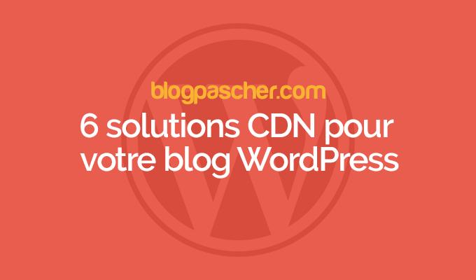 6 solutions cdn pour votre blog wordpress blogpascher