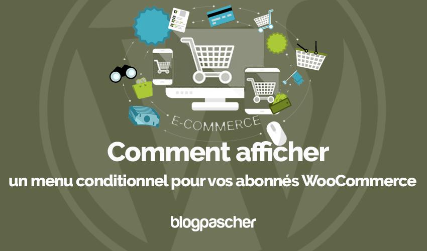 Comment afficher menu conditionnel abonnes woocommerce blogpascher
