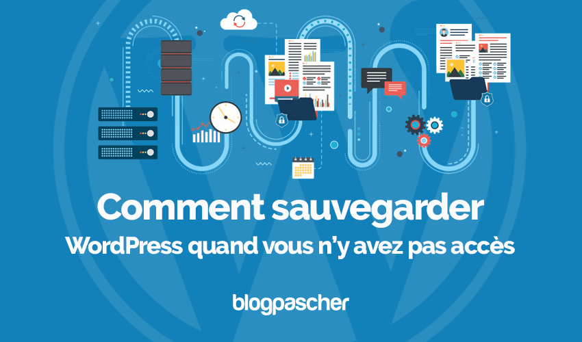 Creation sauvegarde wordpress acces bloqué blogpascher