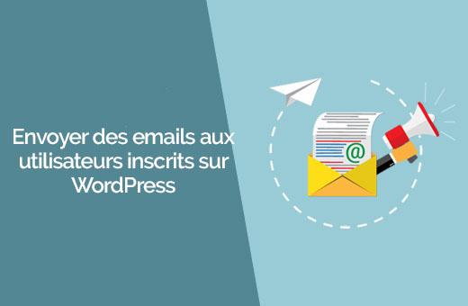Comment envoyer des emails aux utilisateurs sur WordPress