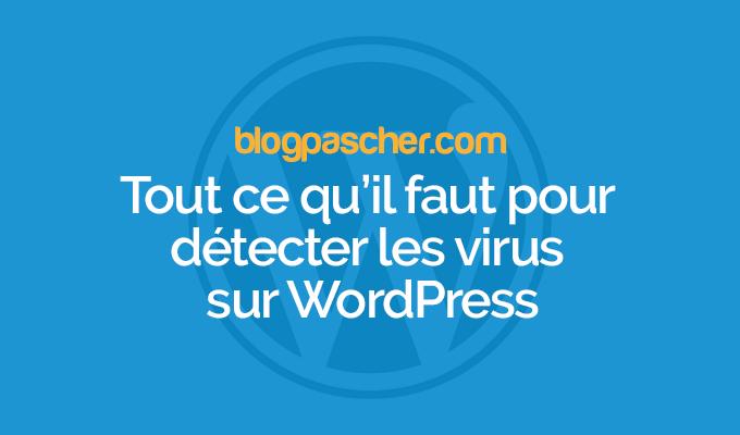 Tout ce qu 39 il faut pour d tecter les virus sur wordpress blogpascher - Tout ce qu il faut pour bebe ...