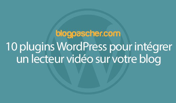 10 Plugins WordPress Pour Intégrer Un Lecteur Vidéo Sur Votre Blog