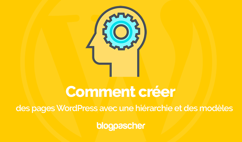 Comment creer pages wordpress hierarchie modeles