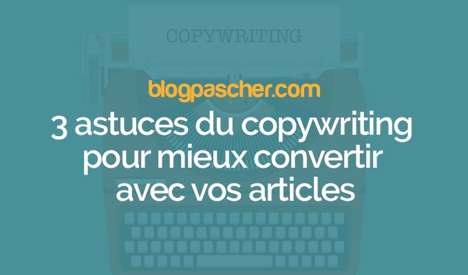 3 Astuces Du Copywriting Pour Mieux Convertir Avec Vos Articles