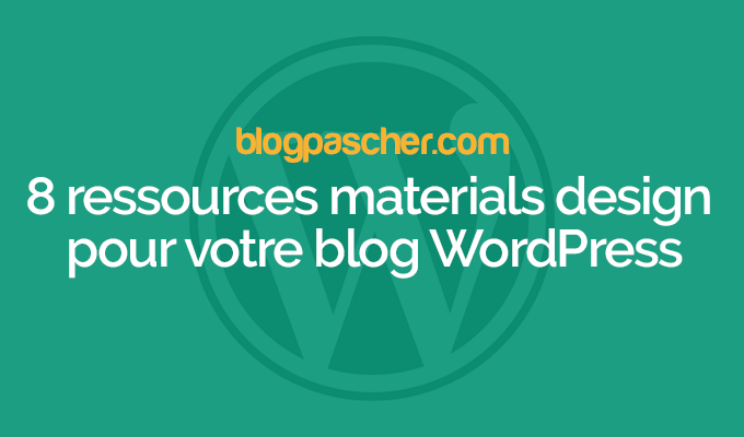 8 ressources « materials design » pour votre blog wordpress