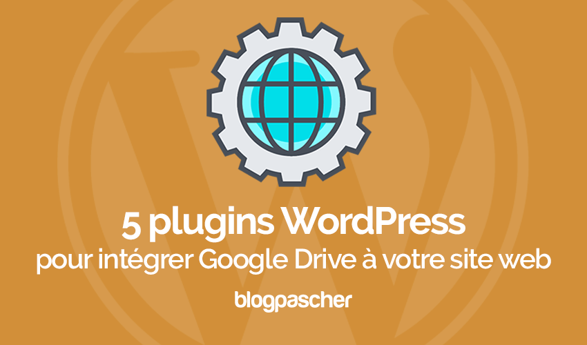 Plugin Wordpress Intégrer Google Drive Site Web