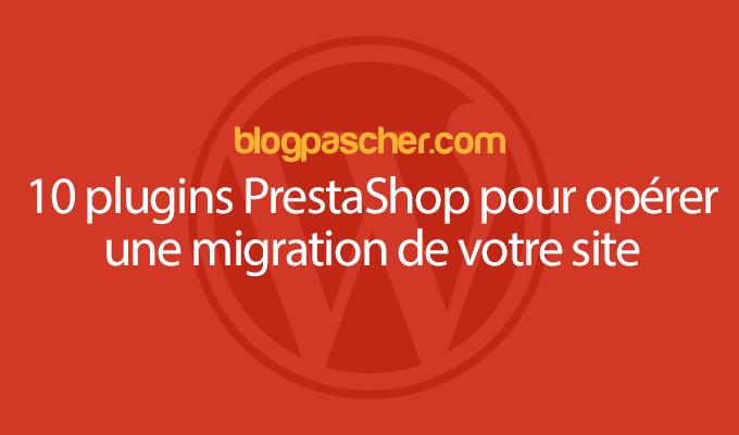 10 Plugins Prestashop Pour Opérer Une Migration De Votre Site