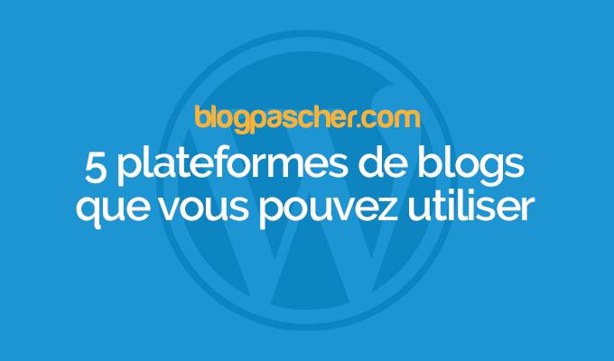 5 plateformes de blogs que vous pouvez utiliser