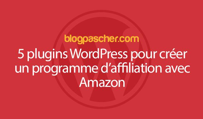 5 Plugins WordPresss Pour Créer Un Programme D'affiliation Avec Amazon