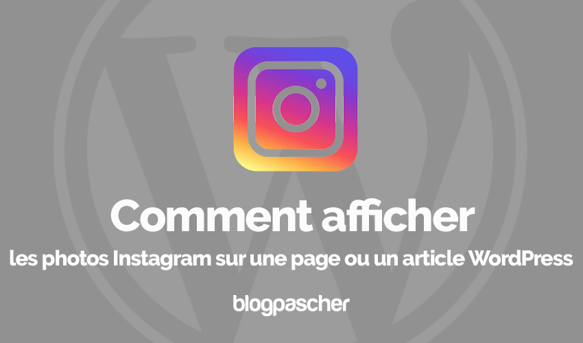 Comment Afficher Photos Instagram Page Article Wordpress Blogpascher