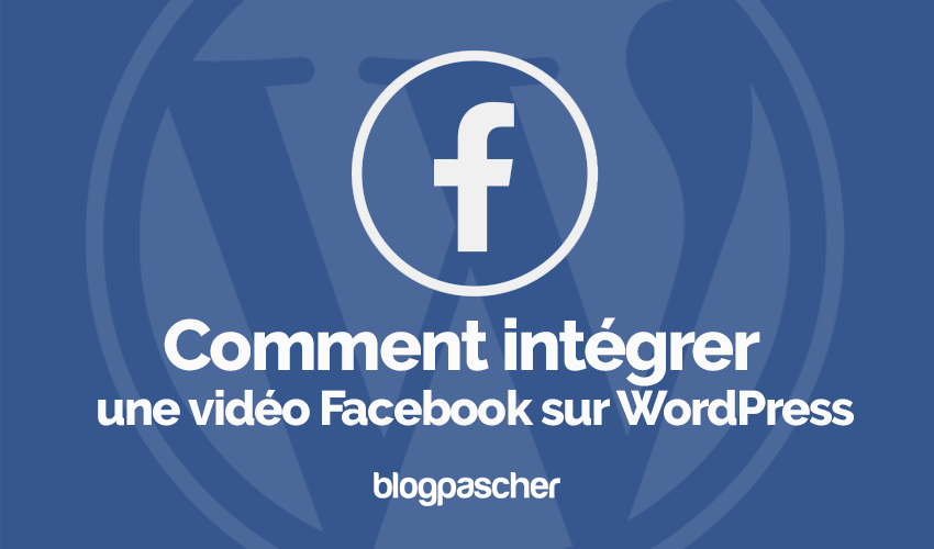 Comment Integrer Video Facebook Wordpress Blogpascher