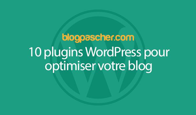 10 Plugins WordPress Pour Optimiser Votre Blog