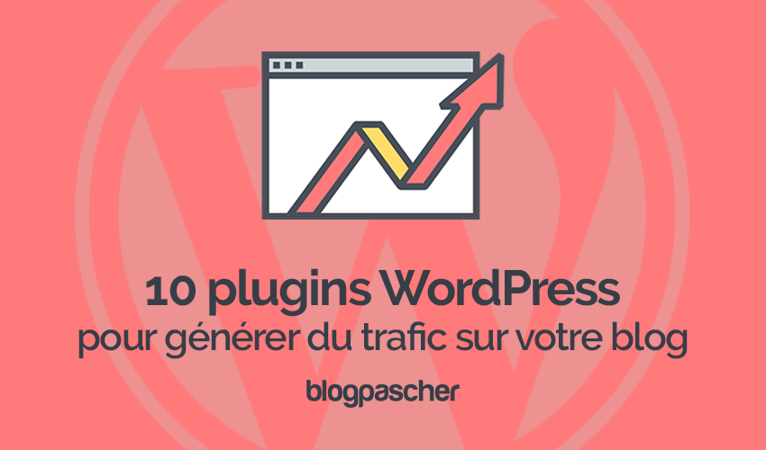 10 plugins wordpress pour générer du trafic sur votre blog