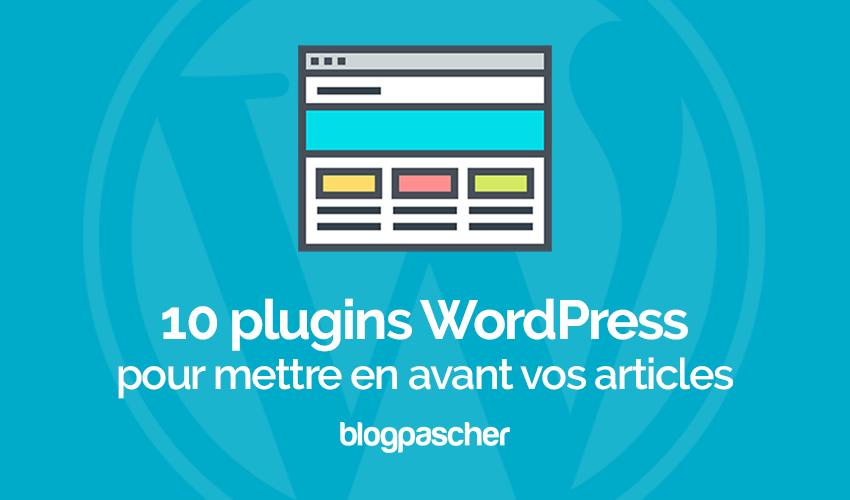 10 Plugins Wordpress Pour Mettre En Avant Vos Articles