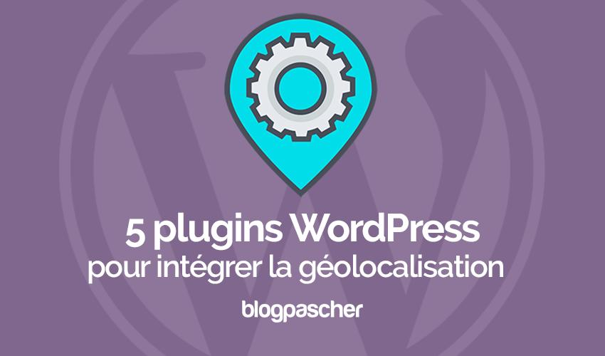 5 Plugins WordPress Pour Utiliser La Géolocalisation Sur Votre Blog
