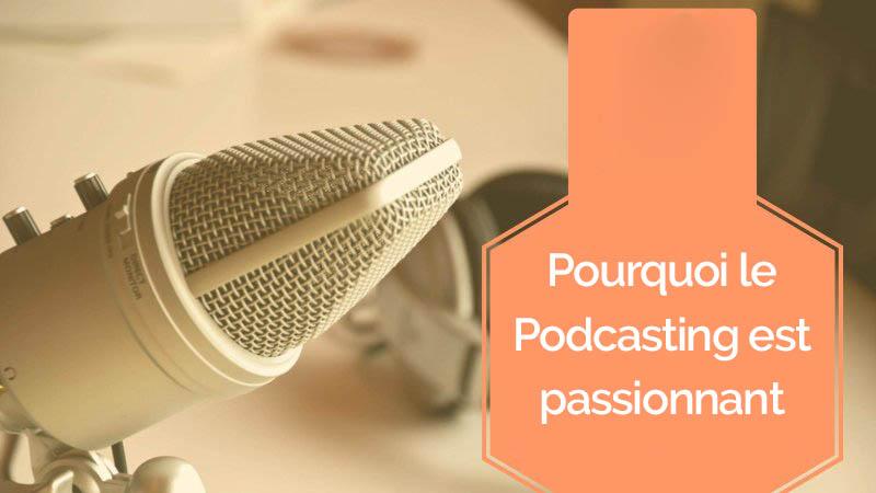 Pourkoi le podcasting est passionnant