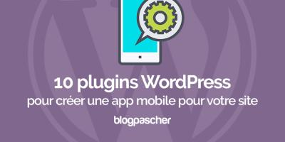 10 Plugins Wordpress Pour Créer Une App Mobile Pour Votre Site