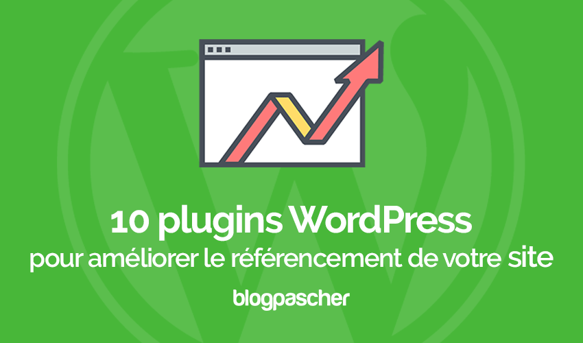 10 Plugins Wordpress Pour Améliorer Le Référencement De Votre Site