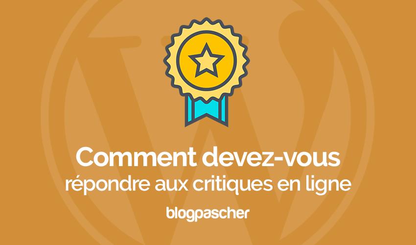 Comment devez vous répondre aux critiques en ligne