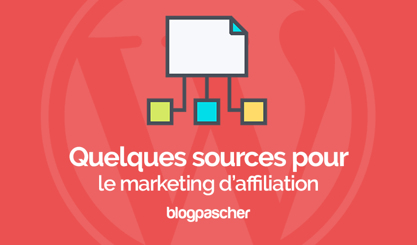 Quelques Sources Pour Le Marketing Daffiliation Sur Worrdpress