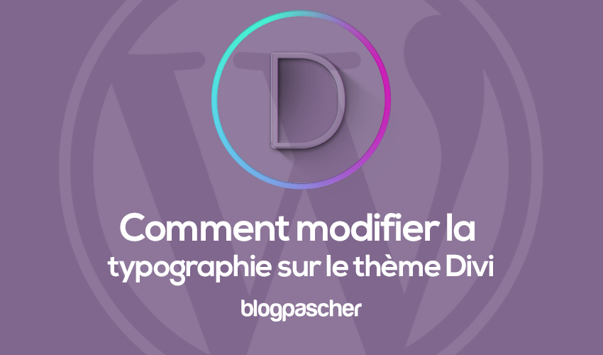 Modifier la typographie sur le thème divi