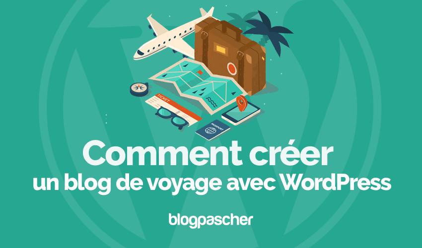 Comment creer blog voyage wordpress blogpascher
