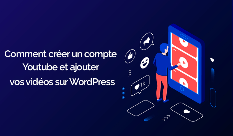 comment creer compte youtube ajouter videos wordpress