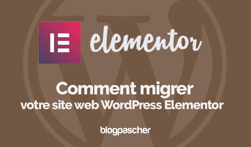 Comment migrer site web wordpress elementor blogpascher
