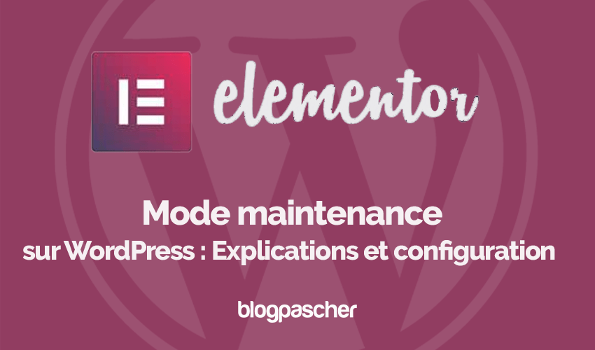 Mode Maintenance Wordpress Explication Configuration Blogpascher