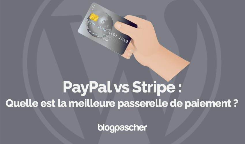 Paypal vs stripe meilleure passerelle paiement blogpascher