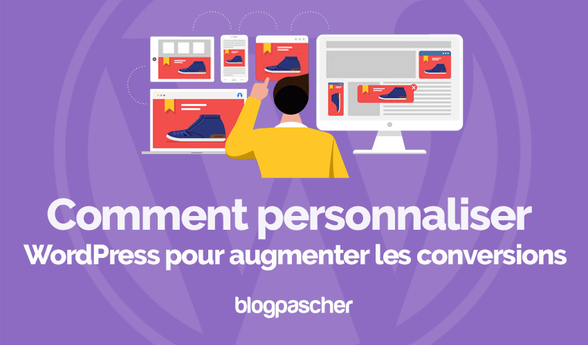 Comment personnaliser wordpress augmenter conversions blogpascher