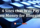 4 Sites that Will Pay You Money for Blogging
