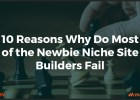 10 Reasons Why Do Most of the Newbie Niche Site Builders Fail