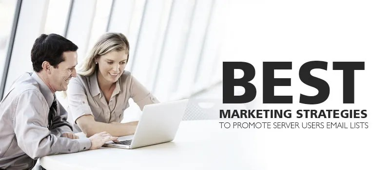 Best Marketing strategies to Promote Server Users Email Lists