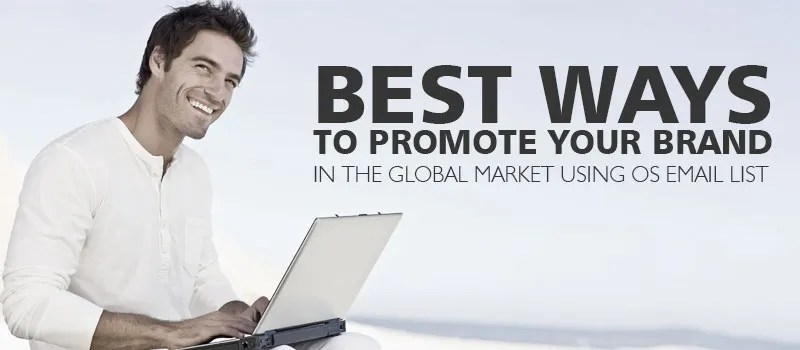 Best Ways to Promote your brand in the Global Market using OS Email List