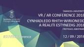 Swansea University VR / AR conference 2018   Cynhadledd Rhith-wirionedd (VR) a Realiti Estynedig (AR) 2018 Prifysgol Abertawe