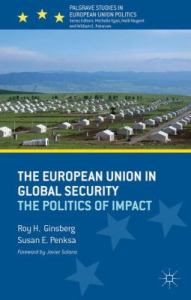 The European Union in global security: the politics of impact / Roy H. Ginsberg and Susan E. Penska.