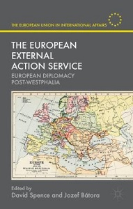 The European External Action Service: European diplomacy post-Westphalia / edited by David Spence and Jozef Bátora