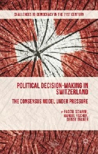 Political decision-making in Switzerland: the consensus model under pressure / Pascal Sciarini, Manuel Fischer and Denise Traber