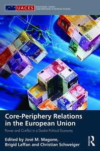 Core-periphery relations in the European Union : power and conflict in a dualist political economy / edited by José M. Magone, Brigid Laffan, and Christian Schweiger