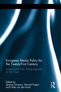 European media policy for the twenty-first century : assessing the past, setting agendas for the future / edited by Seamus Simpson, Manuel Puppis, and Hilde Van den Bulck