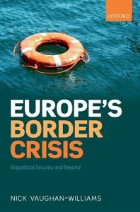 Europe's border crisis : biopolitical security and beyond / Nick Vaughan-Williams